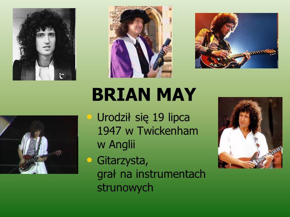 BRIAN MAY Urodził się 19 lipca 1947 w Twickenham w Anglii Gitarzysta, grał na instrumentach strunowych