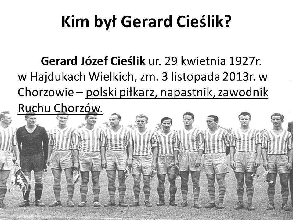 Kim był Gerard Cieślik. Gerard Józef Cieślik ur. 29 kwietnia 1927r.