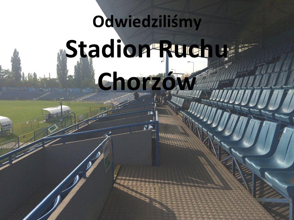Odwiedziliśmy Stadion Ruchu Chorzów