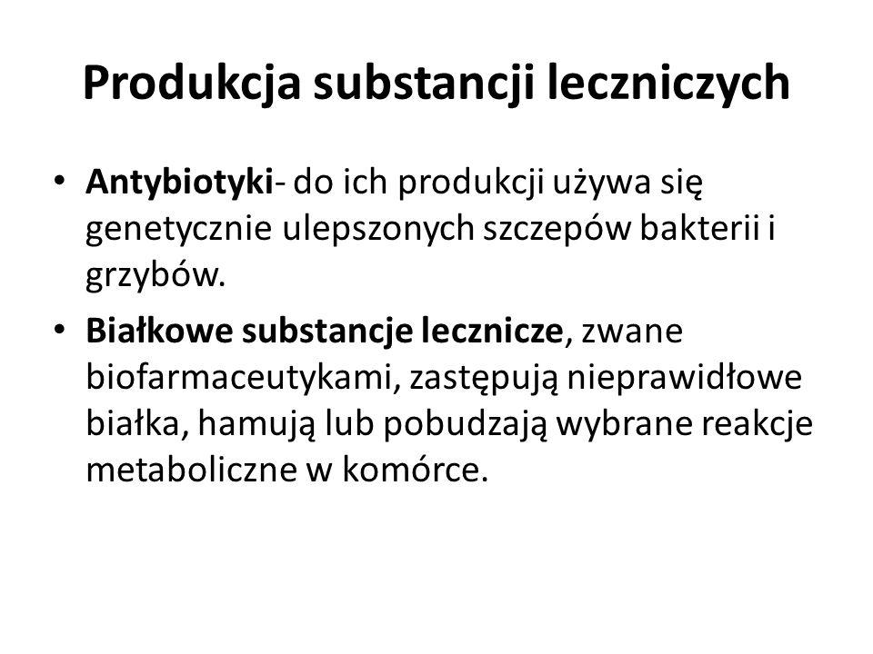 Produkcja substancji leczniczych Antybiotyki- do ich produkcji używa się genetycznie ulepszonych szczepów bakterii i grzybów. Białkowe substancje lecz