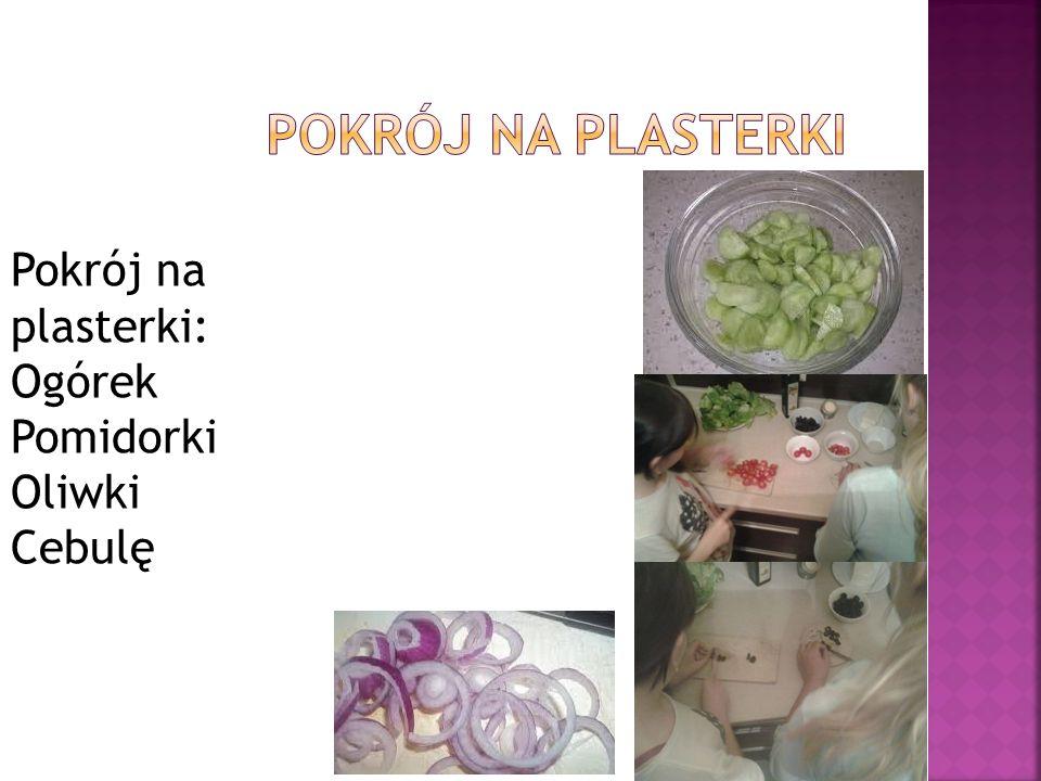 Pokrój na plasterki: Ogórek Pomidorki Oliwki Cebulę