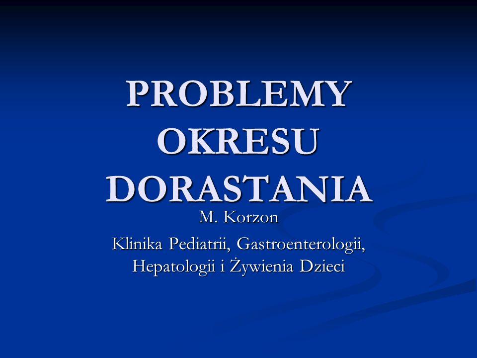 PROBLEMY OKRESU DORASTANIA M. Korzon Klinika Pediatrii, Gastroenterologii, Hepatologii i Żywienia Dzieci