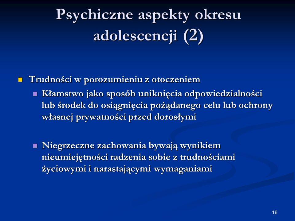 16 Psychiczne aspekty okresu adolescencji (2) Trudności w porozumieniu z otoczeniem Trudności w porozumieniu z otoczeniem Kłamstwo jako sposób uniknię