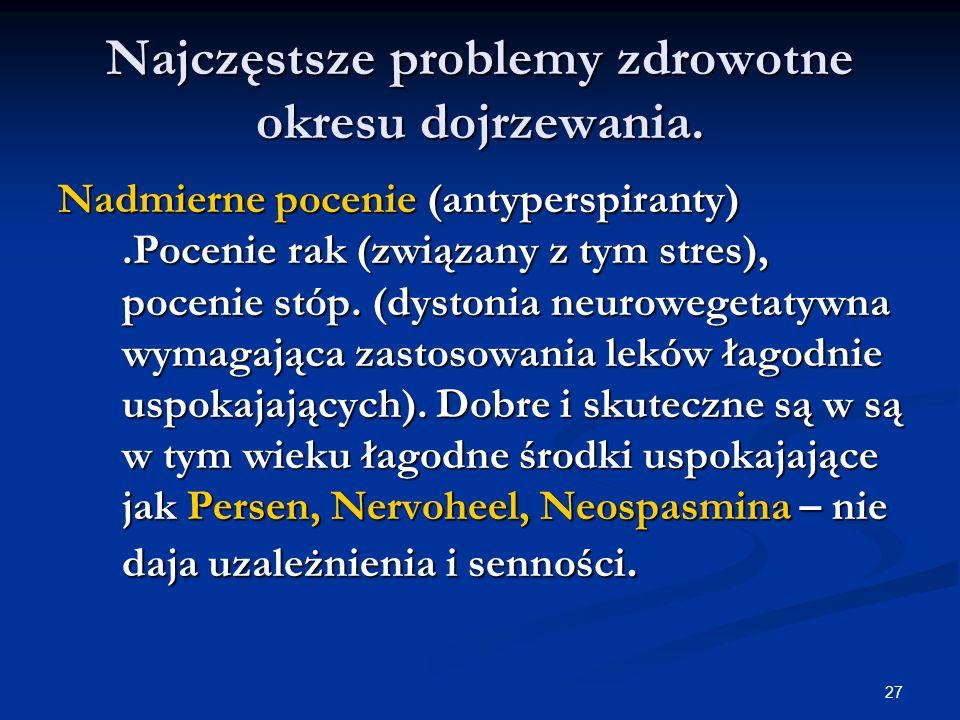 27 Najczęstsze problemy zdrowotne okresu dojrzewania. Nadmierne pocenie (antyperspiranty).Pocenie rak (związany z tym stres), pocenie stóp. (dystonia