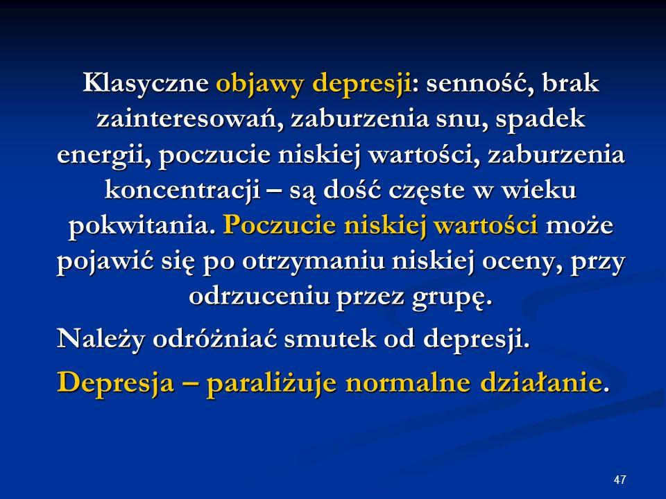 47 Klasyczne objawy depresji: senność, brak zainteresowań, zaburzenia snu, spadek energii, poczucie niskiej wartości, zaburzenia koncentracji – są doś