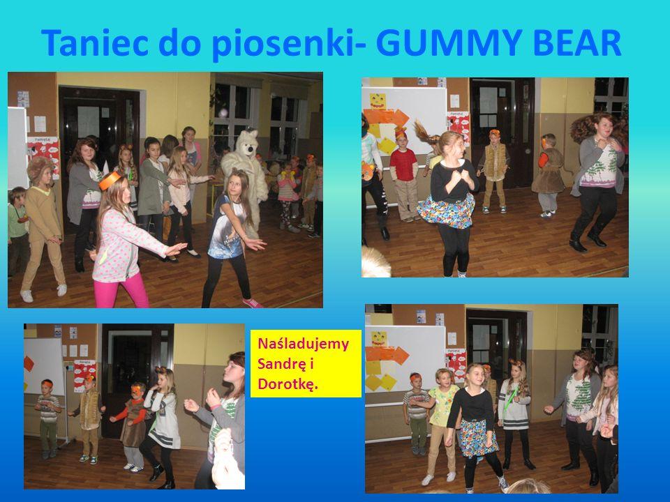 Taniec do piosenki- GUMMY BEAR Naśladujemy Sandrę i Dorotkę.