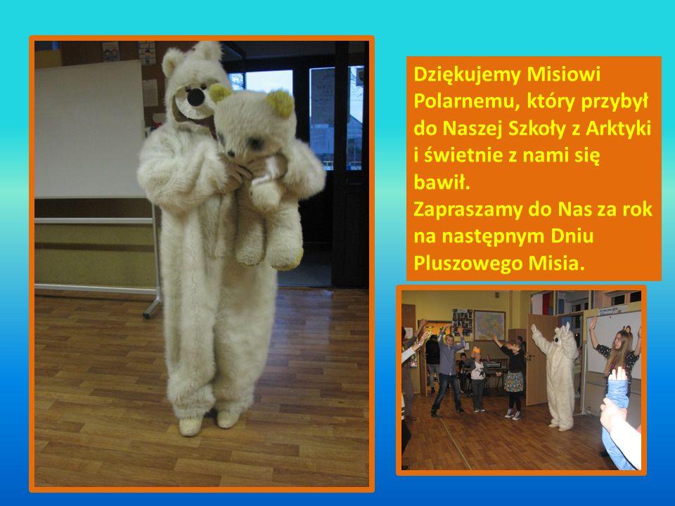 Dziękujemy Misiowi Polarnemu, który przybył do Naszej Szkoły z Arktyki i świetnie z nami się bawił. Zapraszamy do Nas za rok na następnym Dniu Pluszow