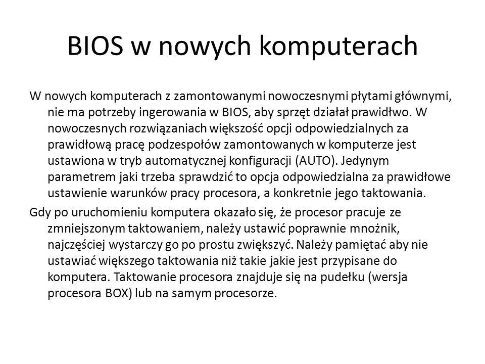 BIOS w nowych komputerach W nowych komputerach z zamontowanymi nowoczesnymi płytami głównymi, nie ma potrzeby ingerowania w BIOS, aby sprzęt działał p