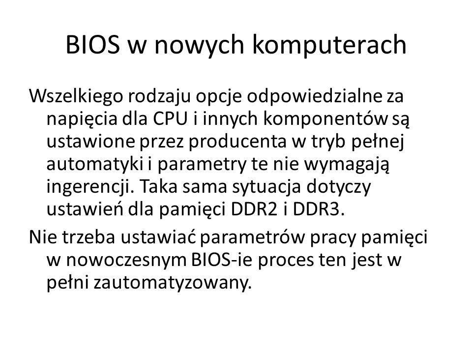 BIOS w nowych komputerach Wszelkiego rodzaju opcje odpowiedzialne za napięcia dla CPU i innych komponentów są ustawione przez producenta w tryb pełnej