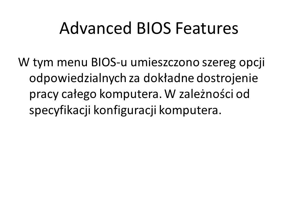 W tym menu BIOS-u umieszczono szereg opcji odpowiedzialnych za dokładne dostrojenie pracy całego komputera. W zależności od specyfikacji konfiguracji