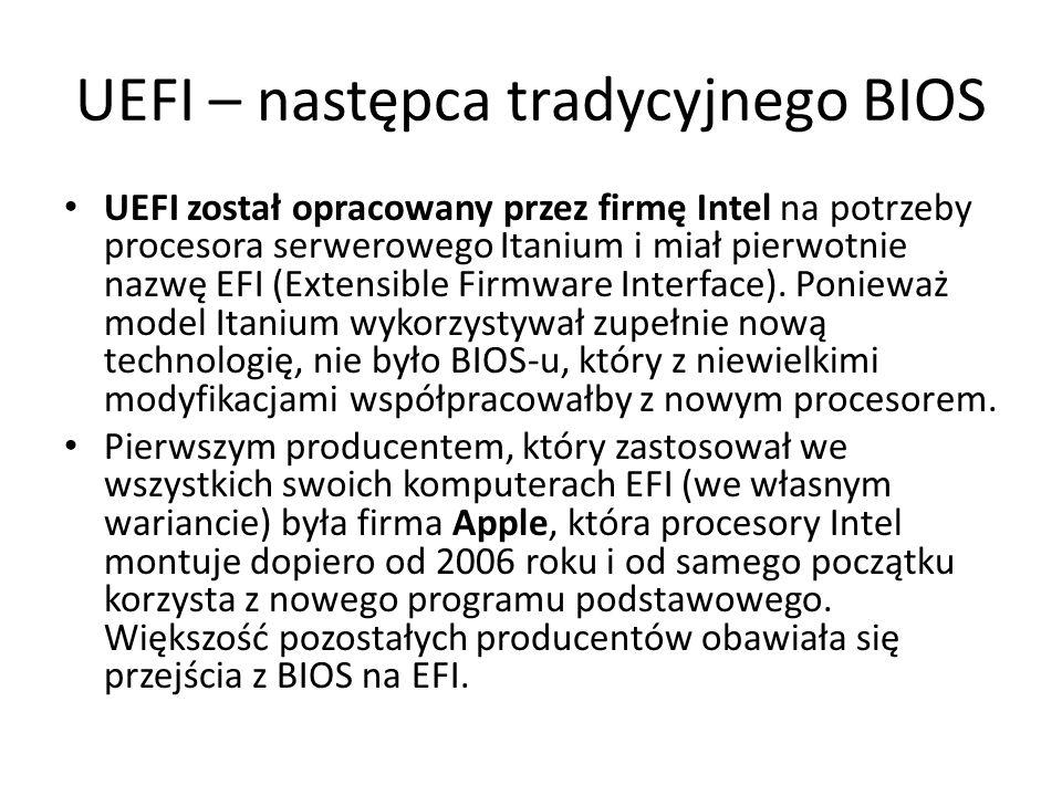 UEFI – następca tradycyjnego BIOS UEFI został opracowany przez firmę Intel na potrzeby procesora serwerowego Itanium i miał pierwotnie nazwę EFI (Exte