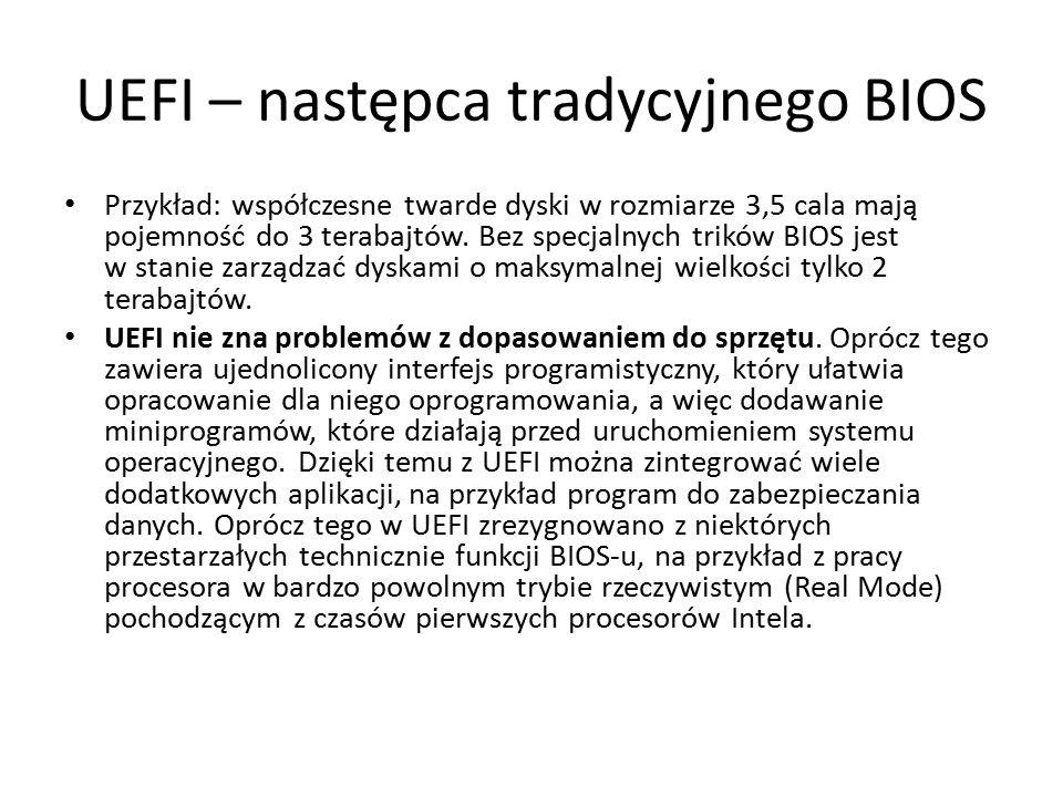 UEFI – następca tradycyjnego BIOS Przykład: współczesne twarde dyski w rozmiarze 3,5 cala mają pojemność do 3 terabajtów. Bez specjalnych trików BIOS