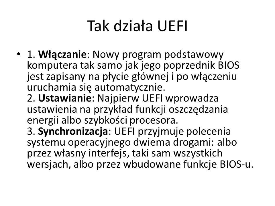 Tak działa UEFI 1. Włączanie: Nowy program podstawowy komputera tak samo jak jego poprzednik BIOS jest zapisany na płycie głównej i po włączeniu uruch