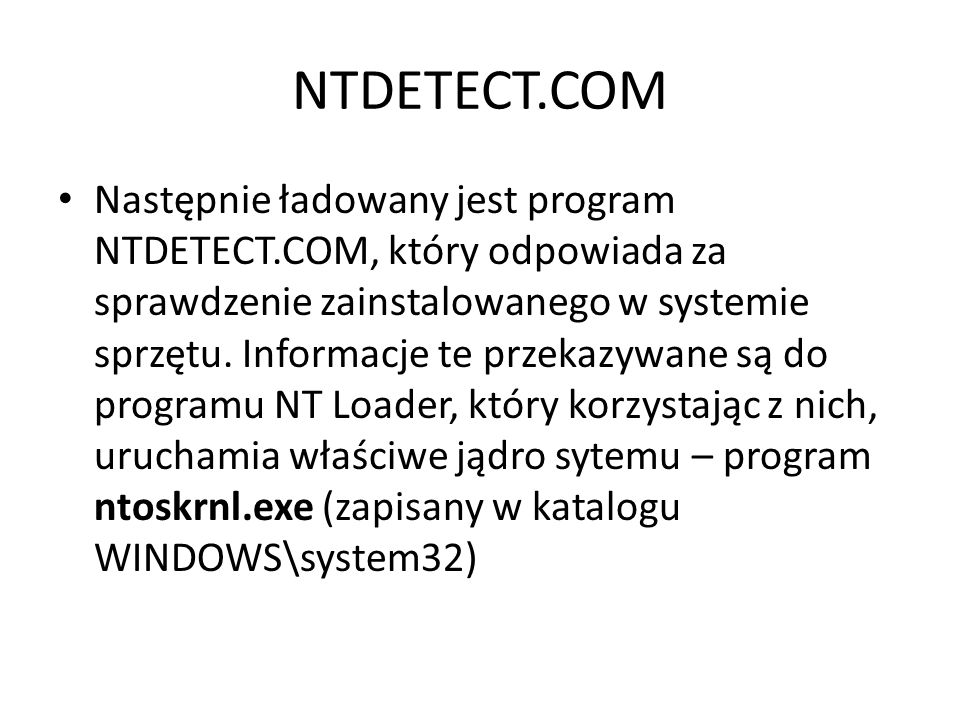 NTDETECT.COM Następnie ładowany jest program NTDETECT.COM, który odpowiada za sprawdzenie zainstalowanego w systemie sprzętu. Informacje te przekazywa