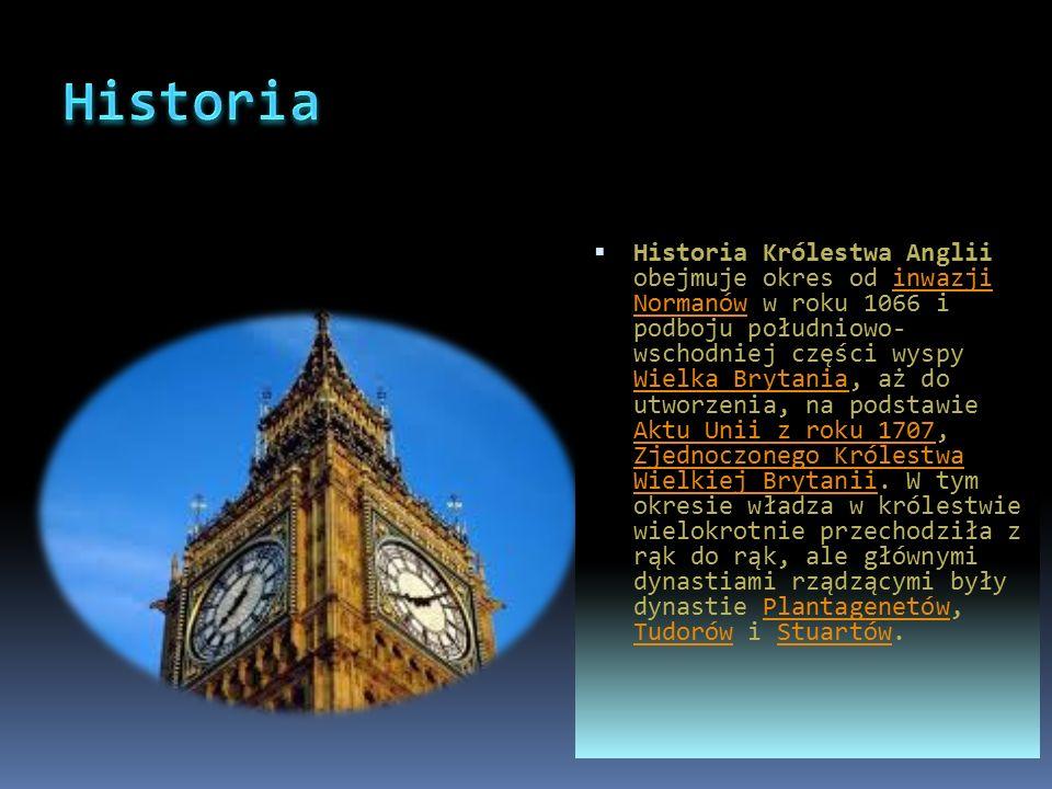  Historia Królestwa Anglii obejmuje okres od inwazji Normanów w roku 1066 i podboju południowo- wschodniej części wyspy Wielka Brytania, aż do utworzenia, na podstawie Aktu Unii z roku 1707, Zjednoczonego Królestwa Wielkiej Brytanii.