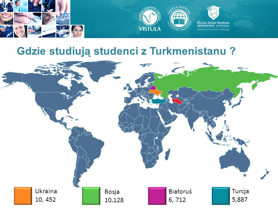Gdzie studiują studenci z Turkmenistanu ? Ukraina 10, 452 Rosja 10,128 Białoruś 6, 712 Turcja 5,887