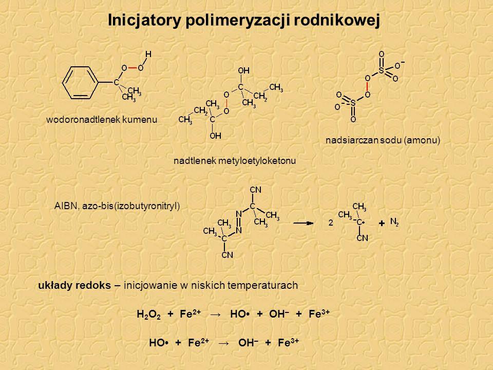 Inicjatory polimeryzacji rodnikowej układy redoks – inicjowanie w niskich temperaturach AIBN, azo-bis(izobutyronitryl) H 2 O 2 + Fe 2+ → HO + OH – + F