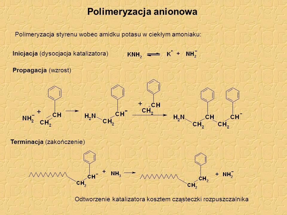 Polimeryzacja anionowa Inicjacja (dysocjacja katalizatora) Propagacja (wzrost) Terminacja (zakończenie) Polimeryzacja styrenu wobec amidku potasu w ci