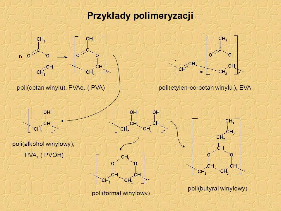 Przykłady polimeryzacji poli(octan winylu), PVAc, ( PVA) poli(etylen-co-octan winylu ), EVA poli(alkohol winylowy), PVA, ( PVOH) poli(butyral winylowy