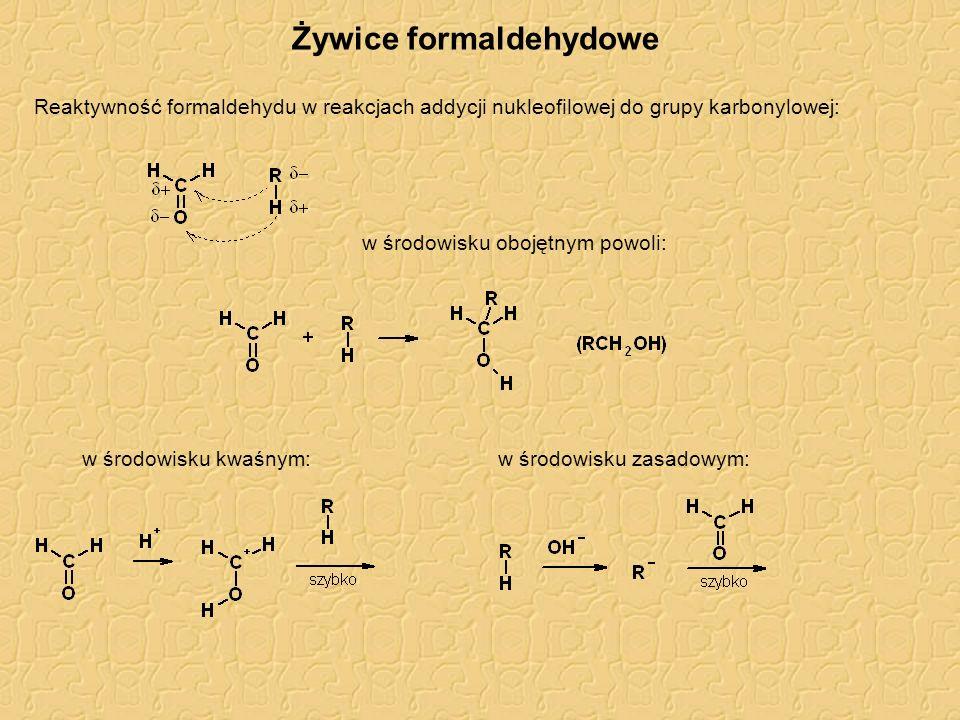 Żywice formaldehydowe Reaktywność formaldehydu w reakcjach addycji nukleofilowej do grupy karbonylowej: w środowisku obojętnym powoli: w środowisku kw