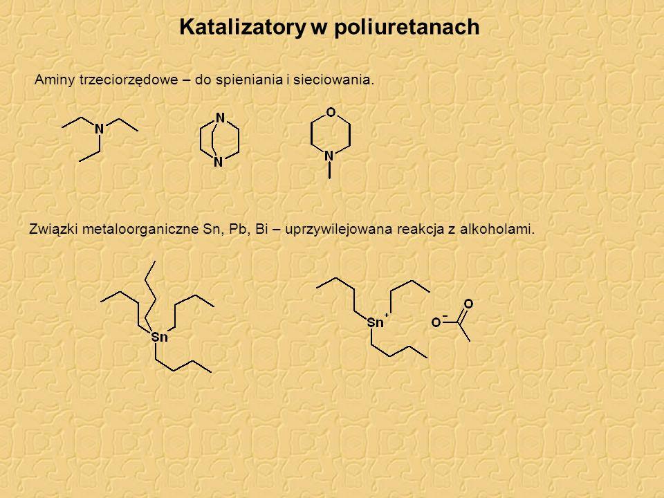Katalizatory w poliuretanach Aminy trzeciorzędowe – do spieniania i sieciowania. Związki metaloorganiczne Sn, Pb, Bi – uprzywilejowana reakcja z alkoh