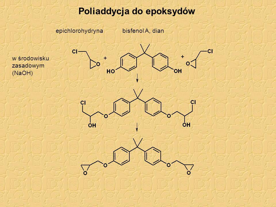 Poliaddycja do epoksydów bisfenol A, dian w środowisku zasadowym (NaOH) epichlorohydryna