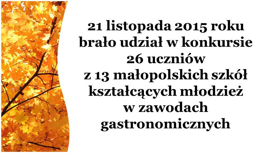 21 listopada 2015 roku brało udział w konkursie 26 uczniów z 13 małopolskich szkół kształcących młodzież w zawodach gastronomicznych