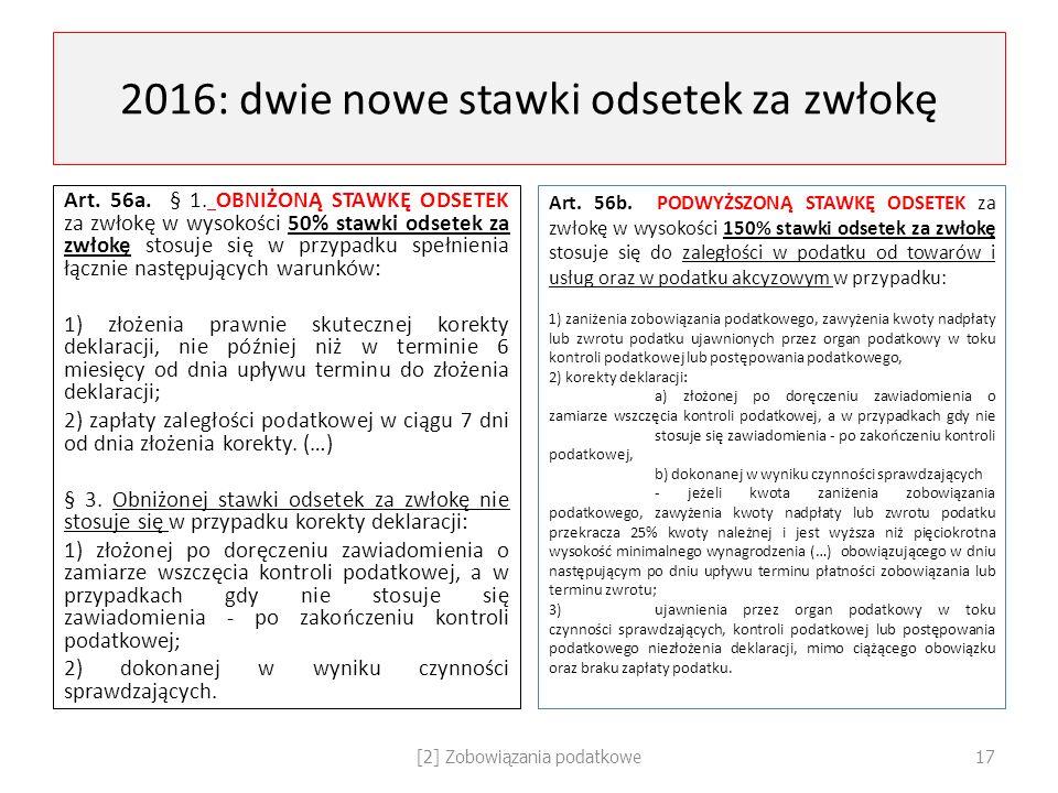 2016: dwie nowe stawki odsetek za zwłokę Art. 56a. § 1. OBNIŻONĄ STAWKĘ ODSETEK za zwłokę w wysokości 50% stawki odsetek za zwłokę stosuje się w przyp