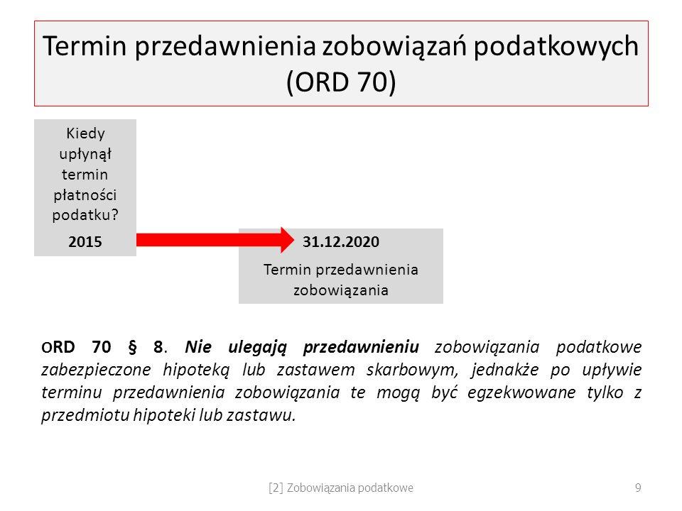 Termin przedawnienia zobowiązań podatkowych (ORD 70) Kiedy upłynął termin płatności podatku? 201531.12.2020 Termin przedawnienia zobowiązania O RD 70
