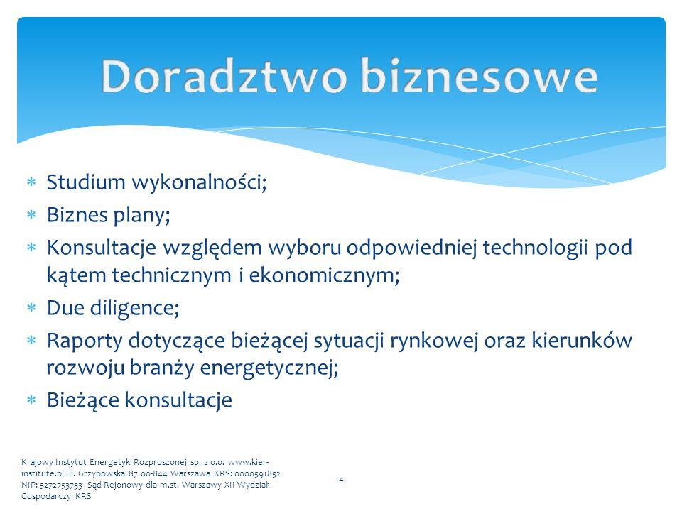  Studium wykonalności;  Biznes plany;  Konsultacje względem wyboru odpowiedniej technologii pod kątem technicznym i ekonomicznym;  Due diligence;