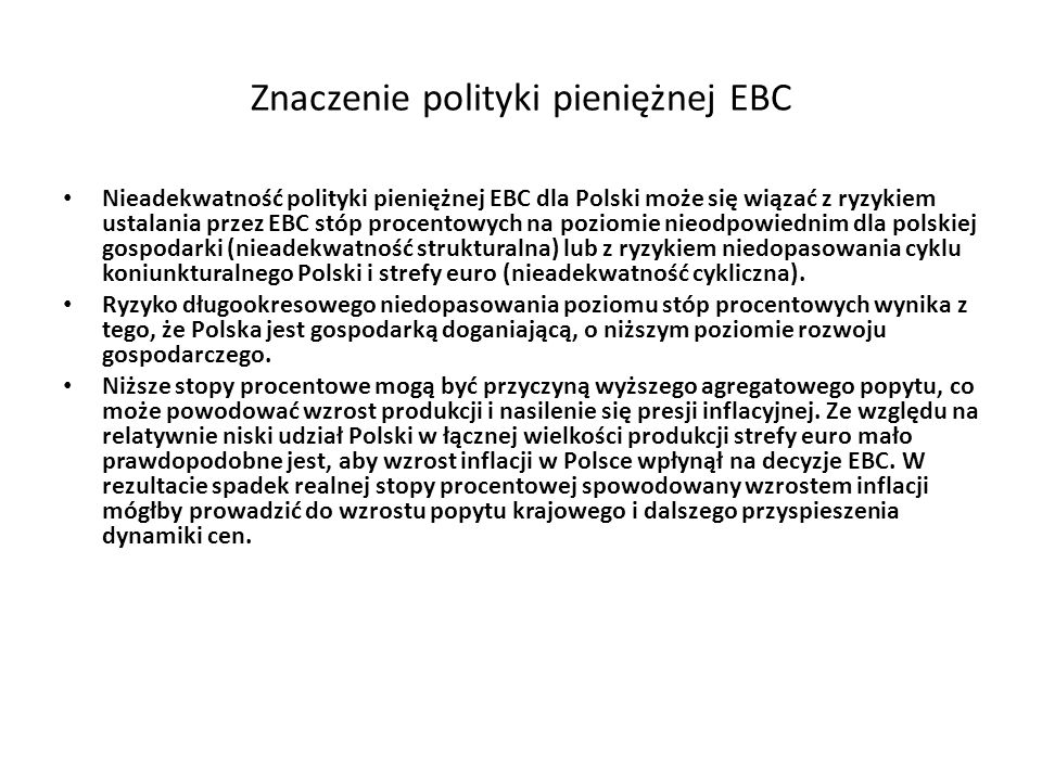 Znaczenie polityki pieniężnej EBC Nieadekwatność polityki pieniężnej EBC dla Polski może się wiązać z ryzykiem ustalania przez EBC stóp procentowych n