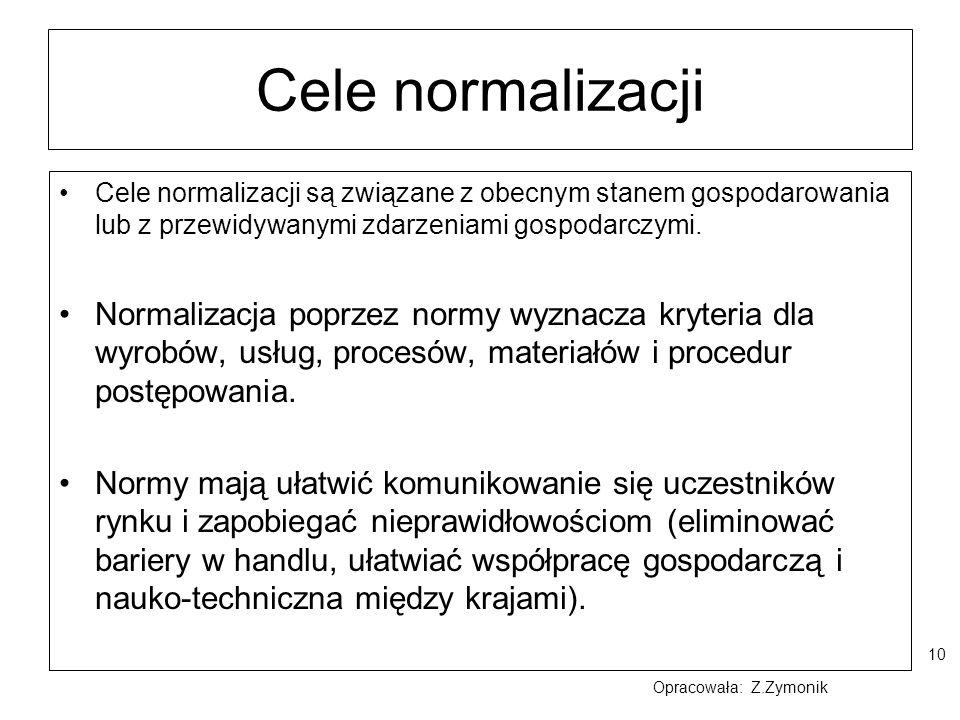10 Cele normalizacji Cele normalizacji są związane z obecnym stanem gospodarowania lub z przewidywanymi zdarzeniami gospodarczymi. Normalizacja poprze