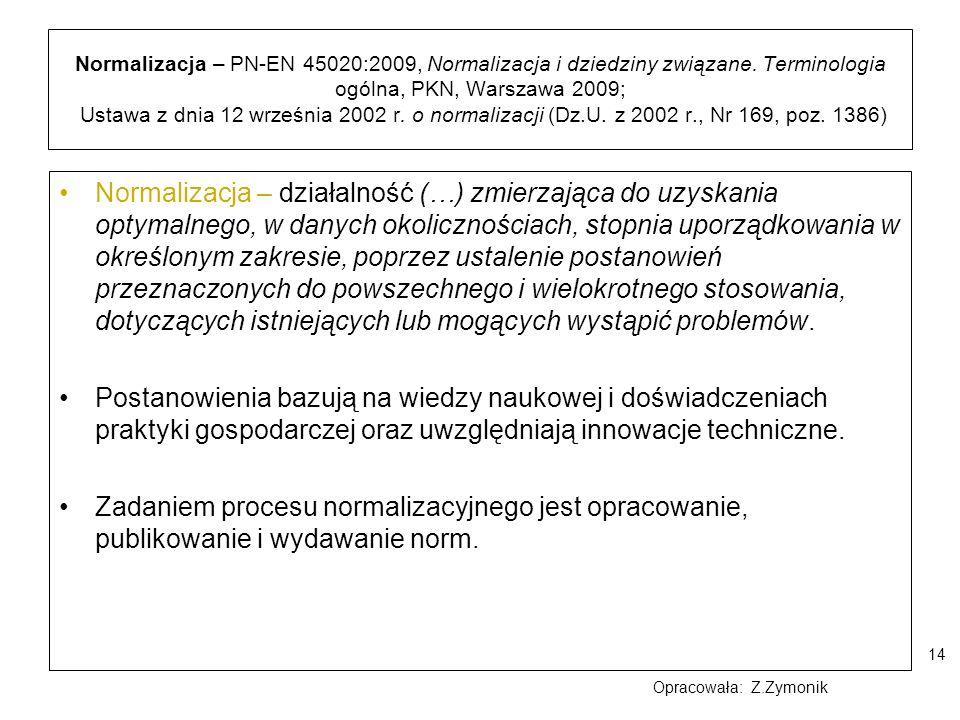 14 Normalizacja – PN-EN 45020:2009, Normalizacja i dziedziny związane. Terminologia ogólna, PKN, Warszawa 2009; Ustawa z dnia 12 września 2002 r. o no
