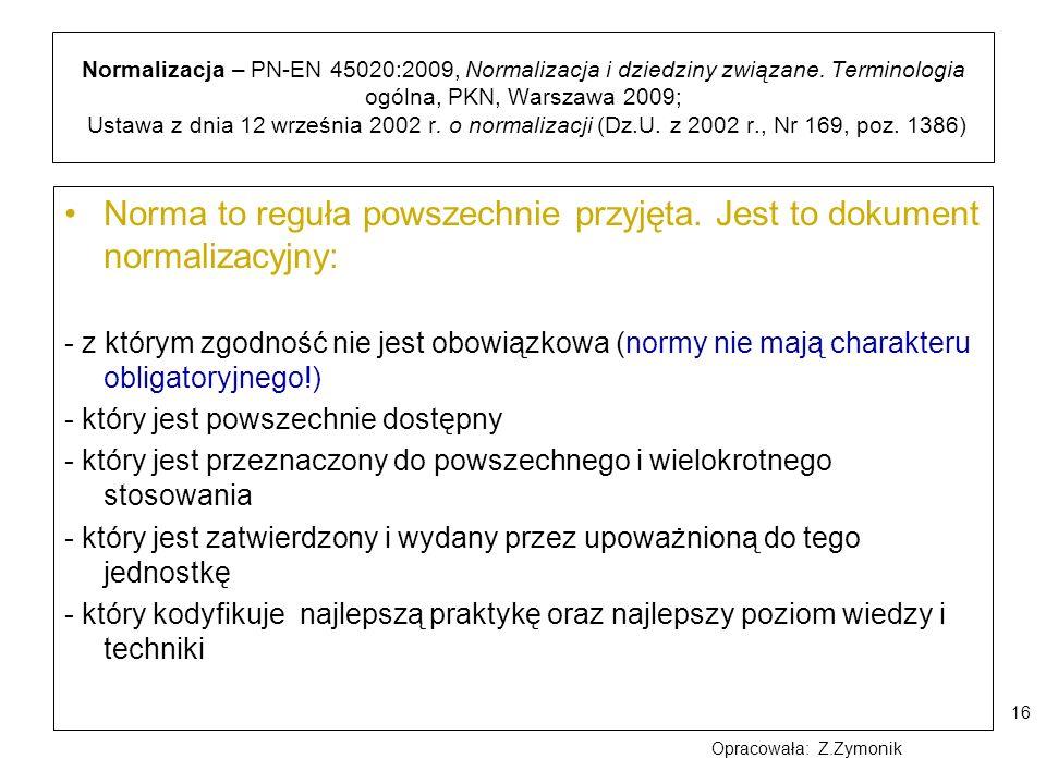 16 Normalizacja – PN-EN 45020:2009, Normalizacja i dziedziny związane. Terminologia ogólna, PKN, Warszawa 2009; Ustawa z dnia 12 września 2002 r. o no