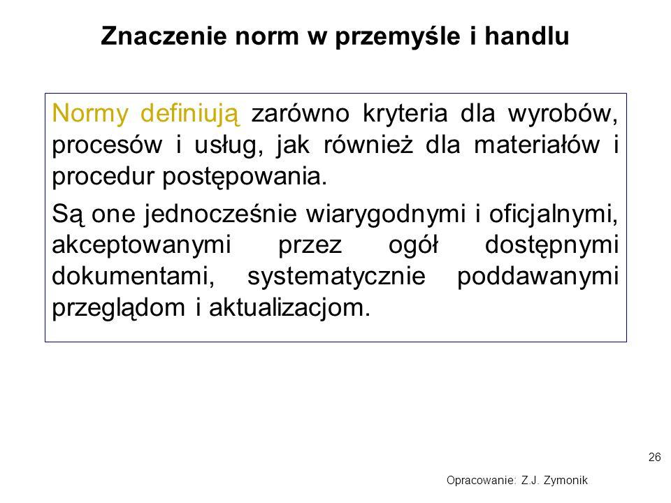 26 Znaczenie norm w przemyśle i handlu Normy definiują zarówno kryteria dla wyrobów, procesów i usług, jak również dla materiałów i procedur postępowa
