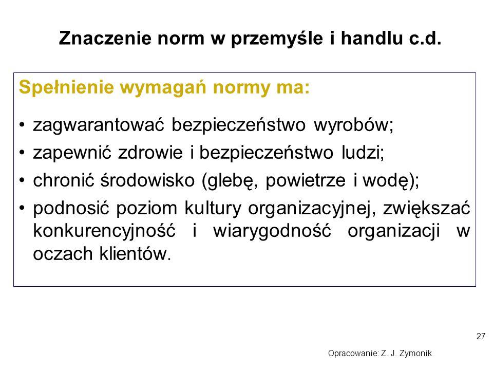 27 Znaczenie norm w przemyśle i handlu c.d. Spełnienie wymagań normy ma: zagwarantować bezpieczeństwo wyrobów; zapewnić zdrowie i bezpieczeństwo ludzi