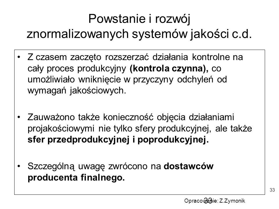 33 Powstanie i rozwój znormalizowanych systemów jakości c.d. Z czasem zaczęto rozszerzać działania kontrolne na cały proces produkcyjny (kontrola czyn