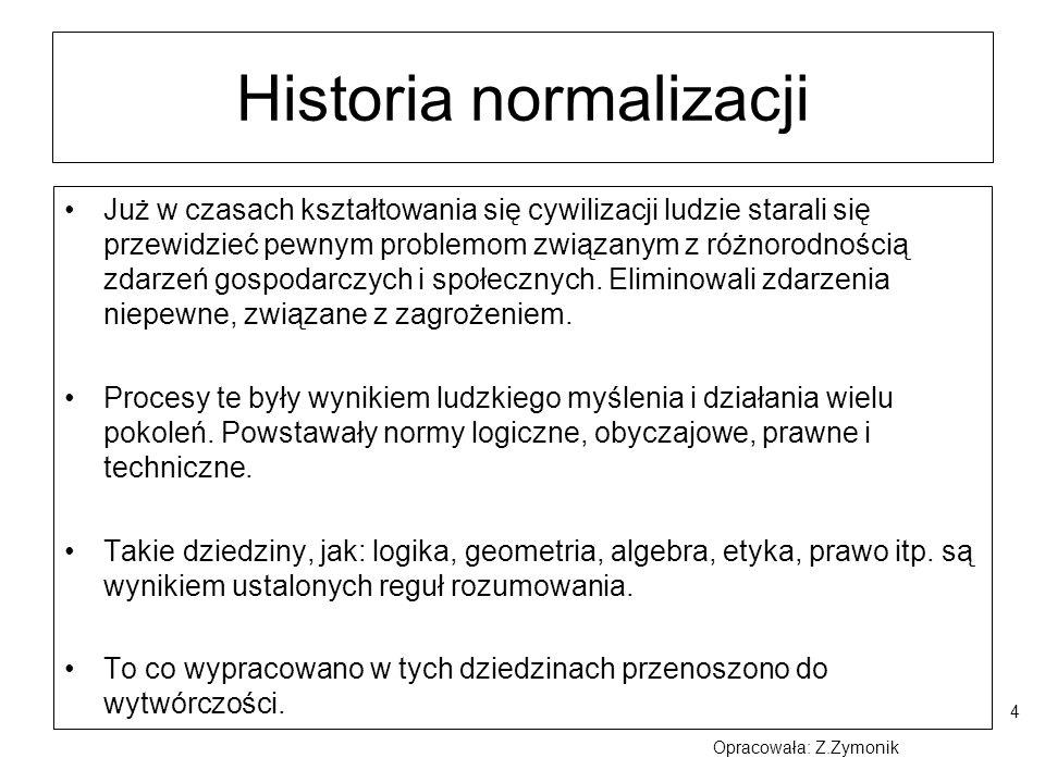 4 Historia normalizacji Już w czasach kształtowania się cywilizacji ludzie starali się przewidzieć pewnym problemom związanym z różnorodnością zdarzeń
