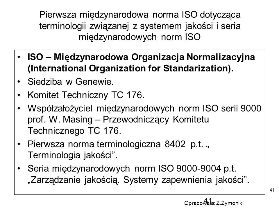 41 Pierwsza międzynarodowa norma ISO dotycząca terminologii związanej z systemem jakości i seria międzynarodowych norm ISO ISO – Międzynarodowa Organi