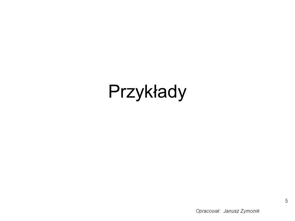 5 Przykłady Opracował: Janusz Zymonik