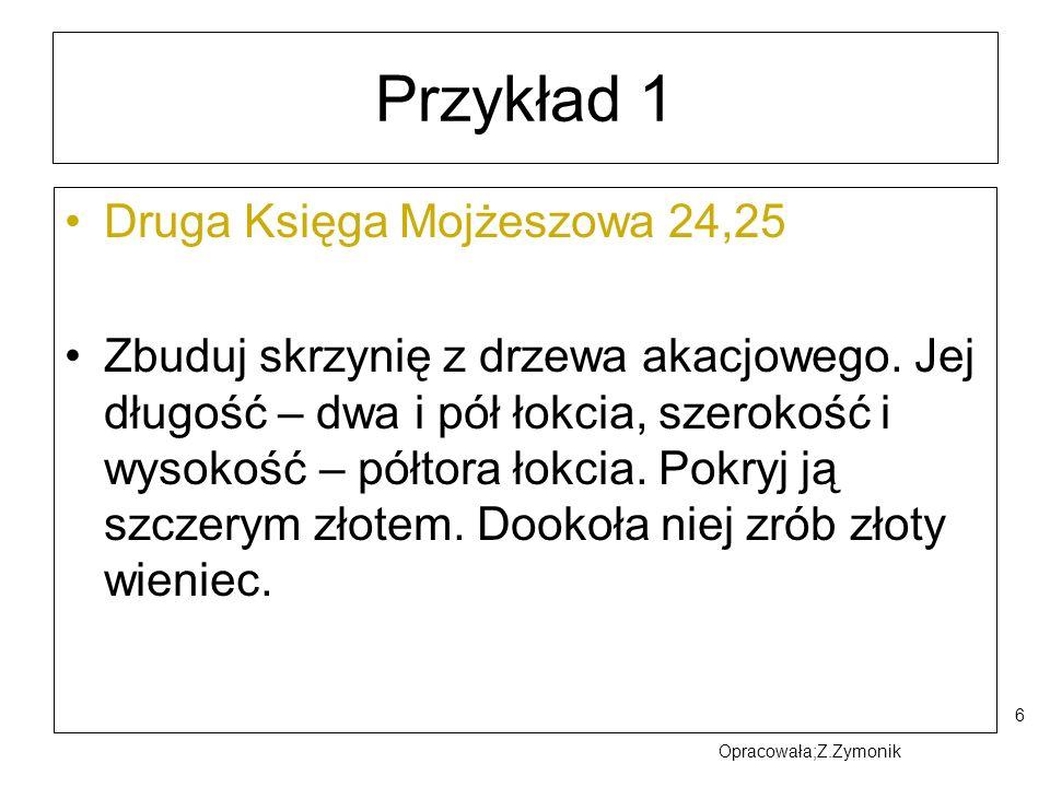 6 Przykład 1 Druga Księga Mojżeszowa 24,25 Zbuduj skrzynię z drzewa akacjowego. Jej długość – dwa i pół łokcia, szerokość i wysokość – półtora łokcia.