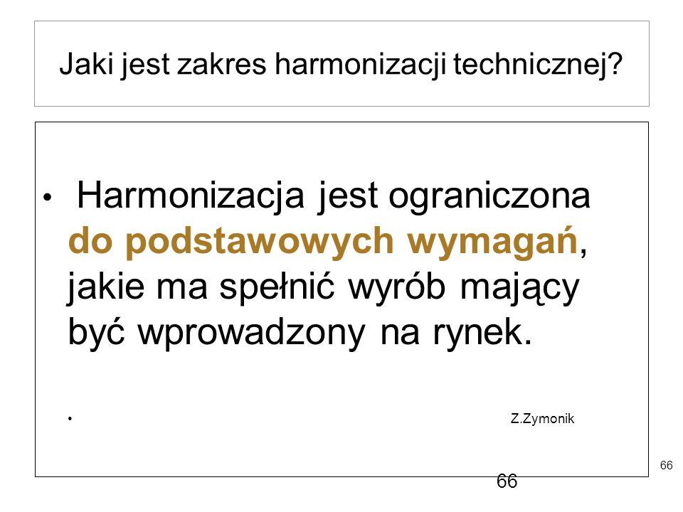 66 Jaki jest zakres harmonizacji technicznej? Harmonizacja jest ograniczona do podstawowych wymagań, jakie ma spełnić wyrób mający być wprowadzony na