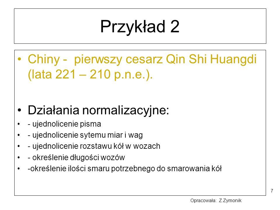 7 Przykład 2 Chiny - pierwszy cesarz Qin Shi Huangdi (lata 221 – 210 p.n.e.). Działania normalizacyjne: - ujednolicenie pisma - ujednolicenie sytemu m