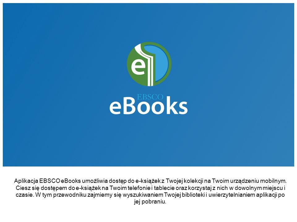 Aplikacja EBSCO eBooks umożliwia dostęp do e-książek z Twojej kolekcji na Twoim urządzeniu mobilnym. Ciesz się dostępem do e-książek na Twoim telefoni