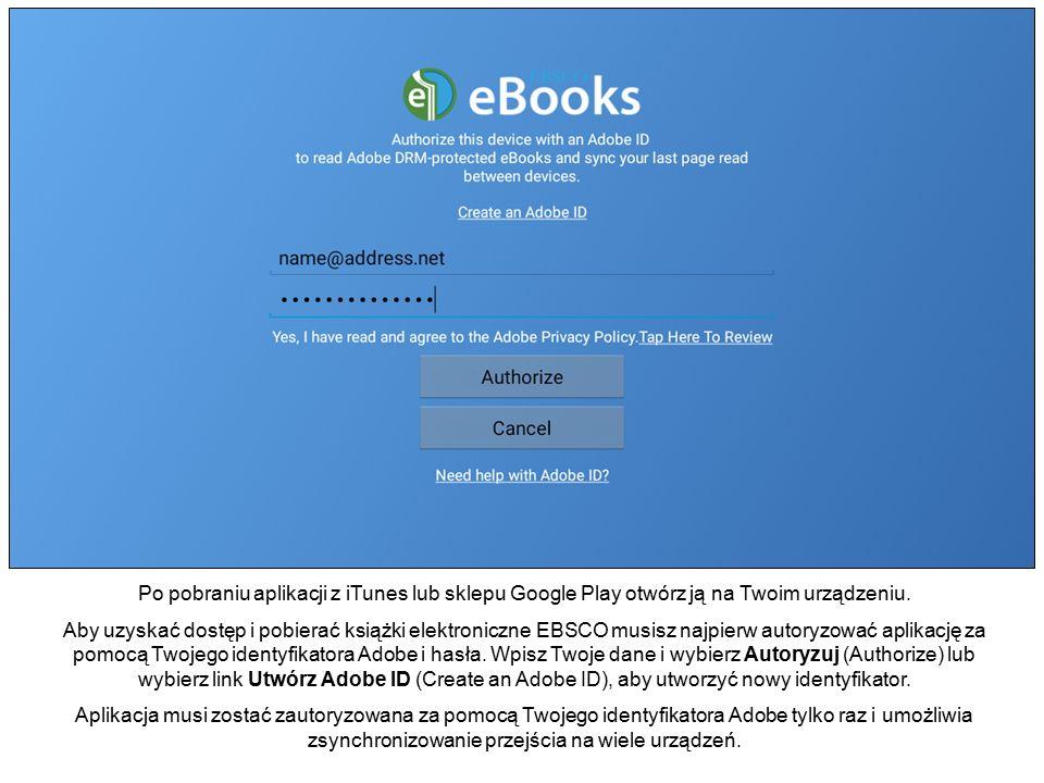 Po pobraniu aplikacji z iTunes lub sklepu Google Play otwórz ją na Twoim urządzeniu. Aby uzyskać dostęp i pobierać książki elektroniczne EBSCO musisz