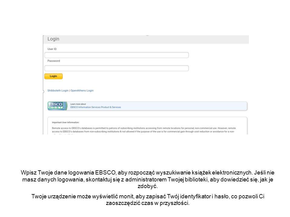 Wpisz Twoje dane logowania EBSCO, aby rozpocząć wyszukiwanie książek elektronicznych. Jeśli nie masz danych logowania, skontaktuj się z administratore