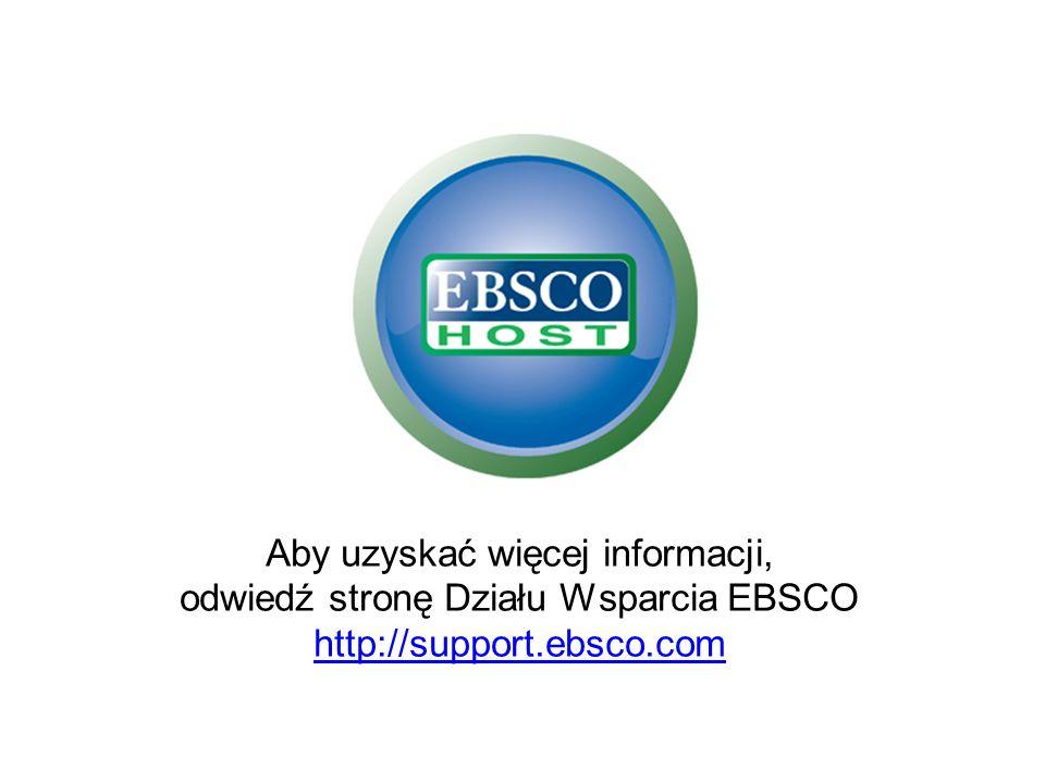 Aby uzyskać więcej informacji, odwiedź stronę Działu Wsparcia EBSCO http://support.ebsco.com http://support.ebsco.com Aby uzyskać więcej informacji, o