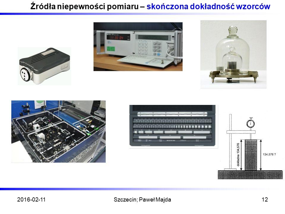 2016-02-11Szczecin; Paweł Majda12 Źródła niepewności pomiaru – skończona dokładność wzorców
