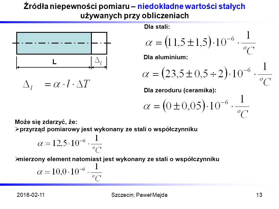 2016-02-11Szczecin; Paweł Majda13 Źródła niepewności pomiaru – niedokładne wartości stałych używanych przy obliczeniach L Dla stali: Może się zdarzyć,