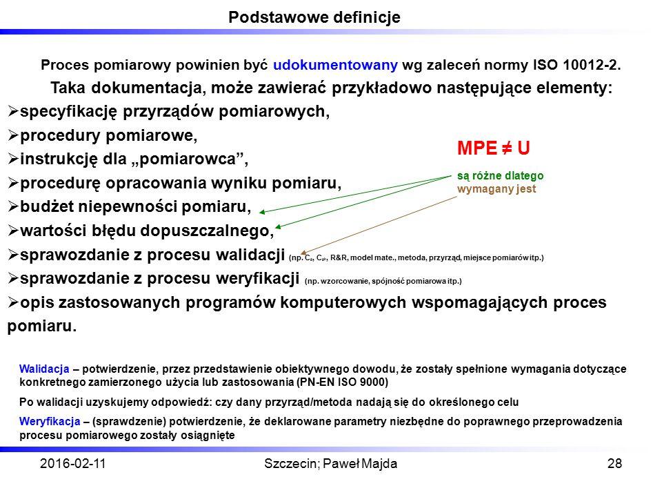 2016-02-11Szczecin; Paweł Majda28 Podstawowe definicje Proces pomiarowy powinien być udokumentowany wg zaleceń normy ISO 10012-2. Taka dokumentacja, m